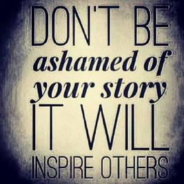 Don't be ashamed of your story - it WILL inspire others